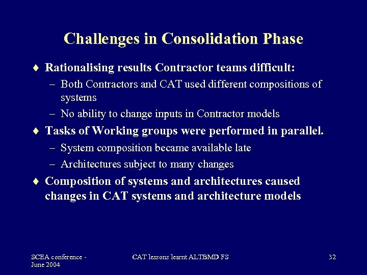 Challenges in Consolidation Phase Rationalising results Contractor teams difficult: – Both Contractors and CAT