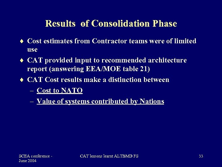 Results of Consolidation Phase Cost estimates from Contractor teams were of limited use CAT