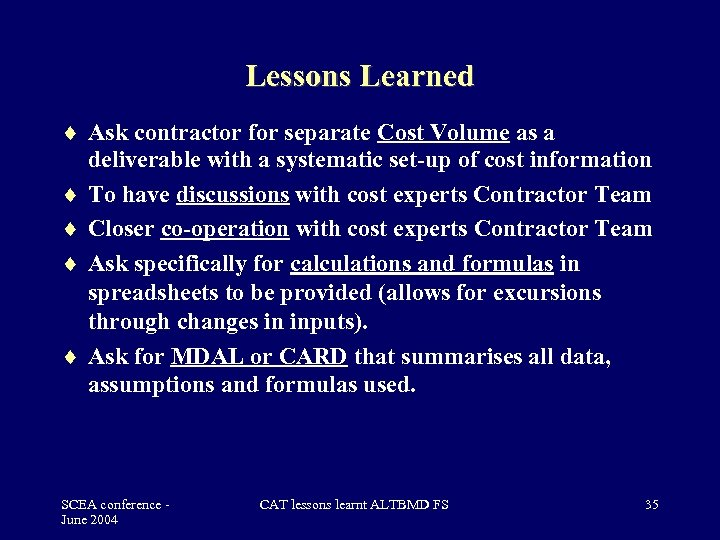 Lessons Learned Ask contractor for separate Cost Volume as a deliverable with a systematic