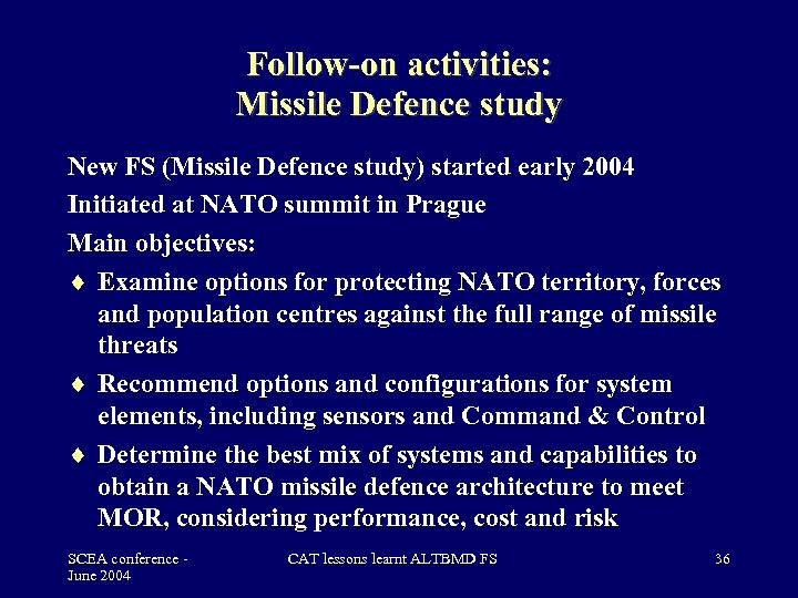 Follow-on activities: Missile Defence study New FS (Missile Defence study) started early 2004 Initiated