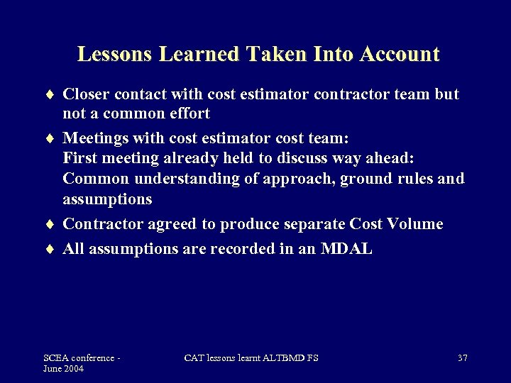 Lessons Learned Taken Into Account Closer contact with cost estimator contractor team but not