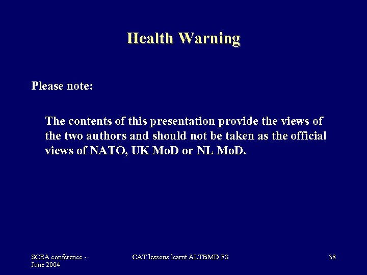 Health Warning Please note: The contents of this presentation provide the views of the
