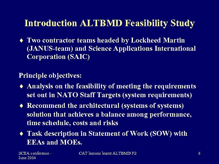 Introduction ALTBMD Feasibility Study Two contractor teams headed by Lockheed Martin (JANUS-team) and Science