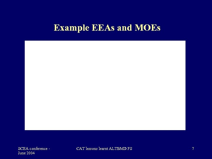 Example EEAs and MOEs SCEA conference June 2004 CAT lessons learnt ALTBMD FS 7