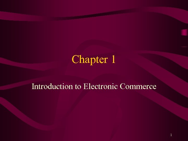 Chapter 1 Introduction to Electronic Commerce 1