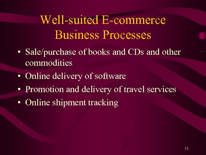 Well-suited E-commerce Business Processes • Sale/purchase of books and CDs and other commodities •