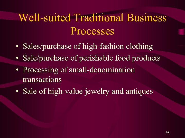 Well-suited Traditional Business Processes • Sales/purchase of high-fashion clothing • Sale/purchase of perishable food
