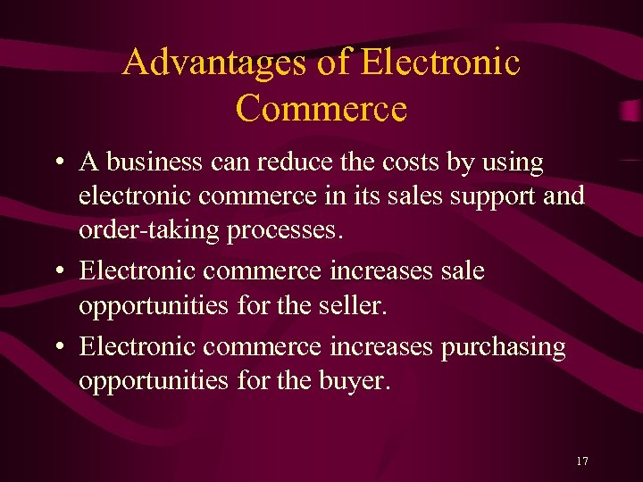 Advantages of Electronic Commerce • A business can reduce the costs by using electronic