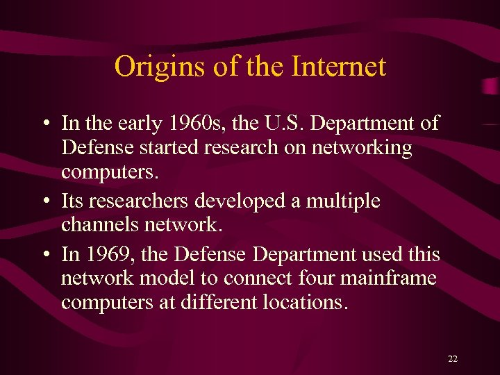 Origins of the Internet • In the early 1960 s, the U. S. Department