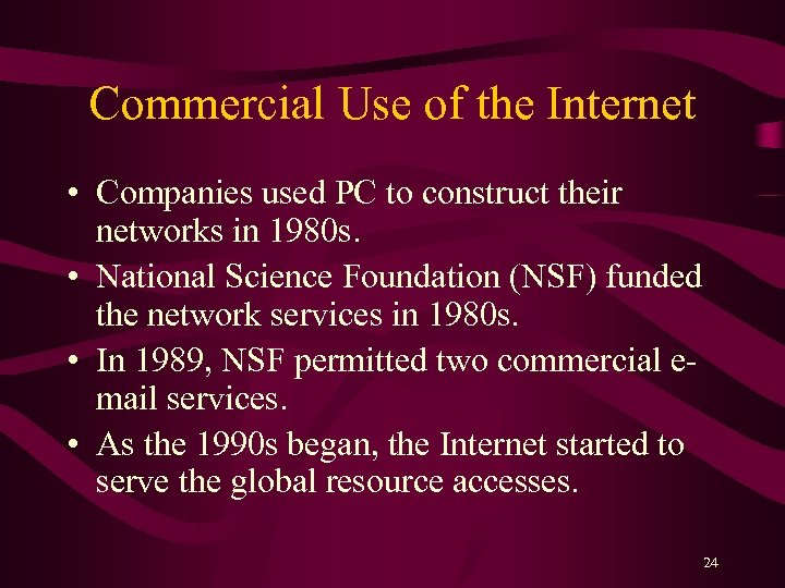 Commercial Use of the Internet • Companies used PC to construct their networks in