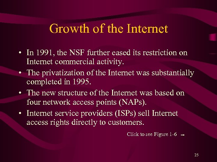 Growth of the Internet • In 1991, the NSF further eased its restriction on