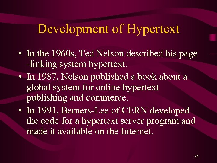 Development of Hypertext • In the 1960 s, Ted Nelson described his page -linking