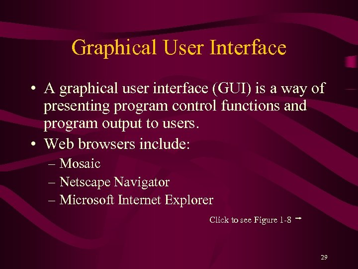 Graphical User Interface • A graphical user interface (GUI) is a way of presenting