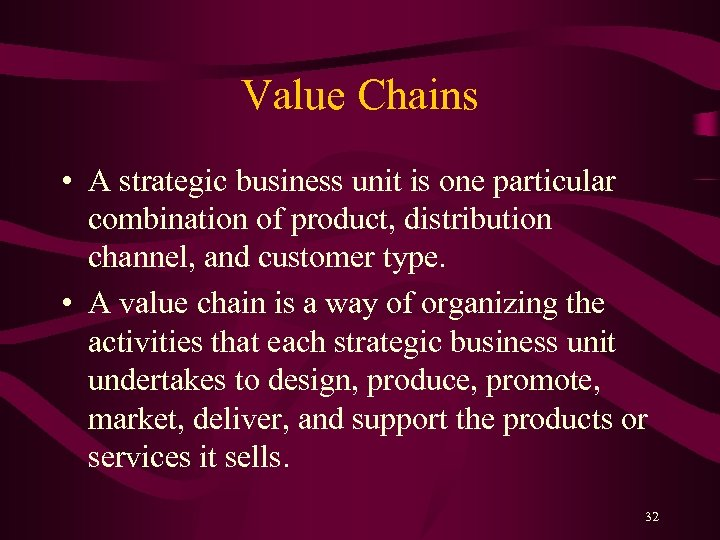 Value Chains • A strategic business unit is one particular combination of product, distribution