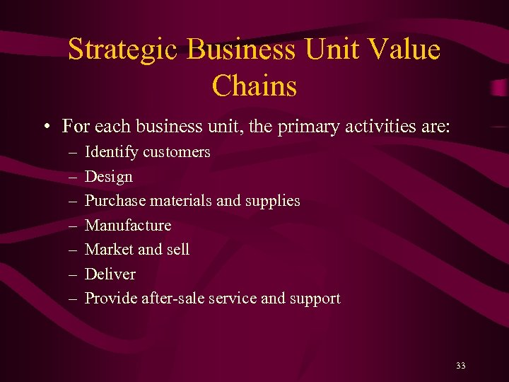 Strategic Business Unit Value Chains • For each business unit, the primary activities are:
