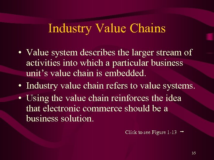 Industry Value Chains • Value system describes the larger stream of activities into which