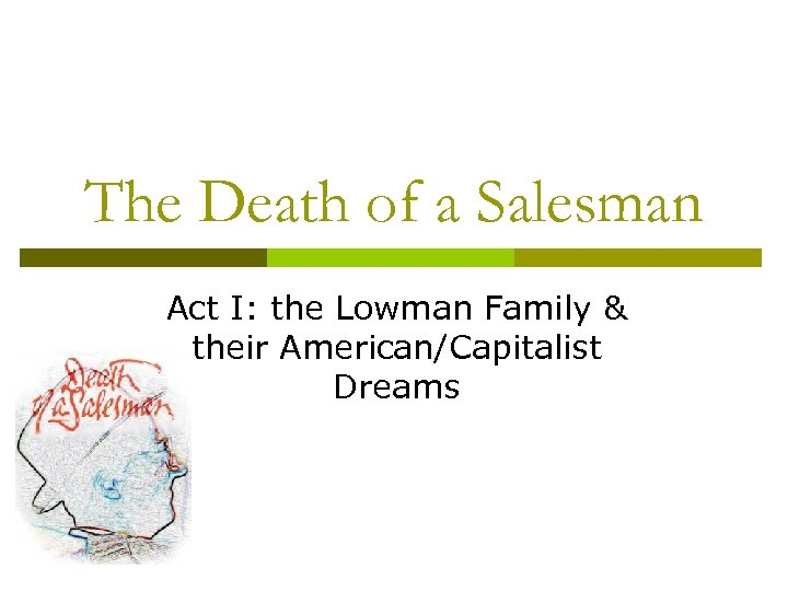 The Death of a Salesman Act I: the Lowman Family & their American/Capitalist Dreams