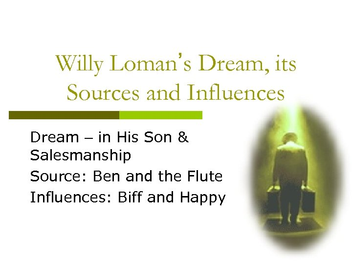 Willy Loman's Dream, its Sources and Influences Dream – in His Son & Salesmanship