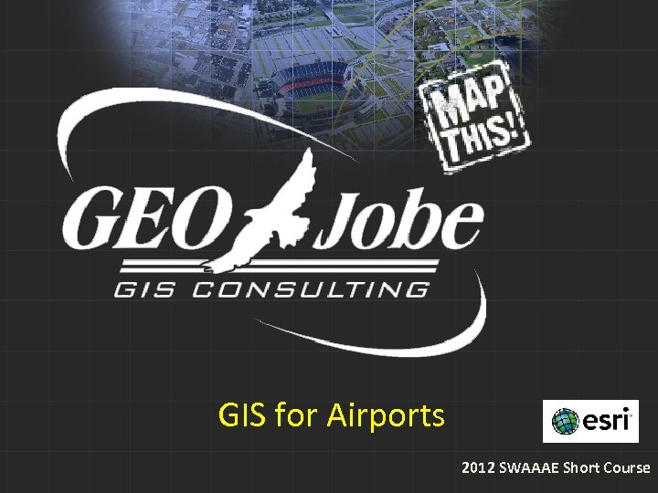 GIS for Airports 2012 SWAAAE Short Course