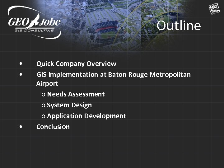 Outline • • • Quick Company Overview GIS Implementation at Baton Rouge Metropolitan Airport