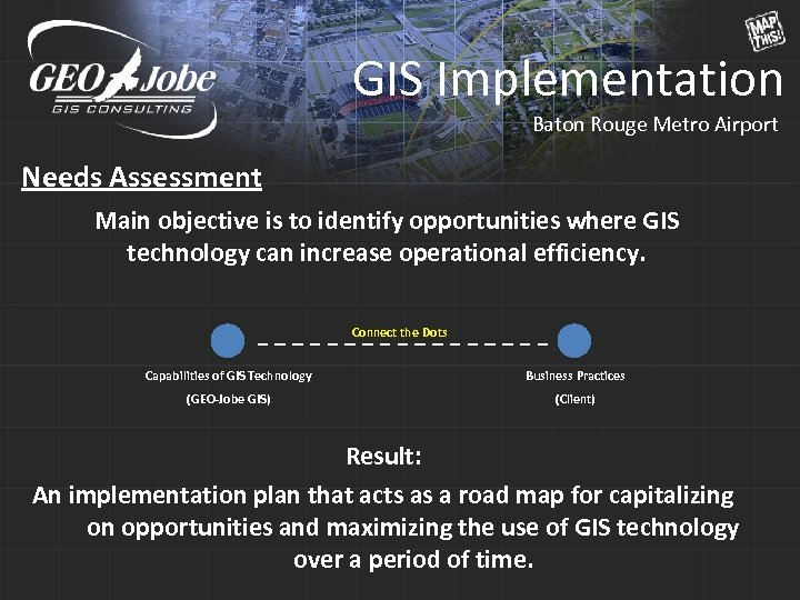 GIS Implementation Baton Rouge Metro Airport Needs Assessment Main objective is to identify opportunities