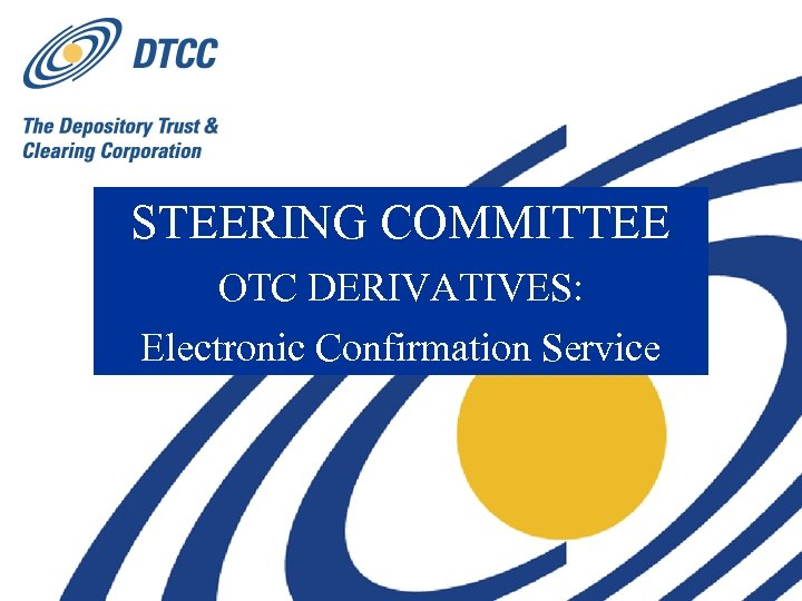 STEERING COMMITTEE OTC DERIVATIVES: Electronic Confirmation Service