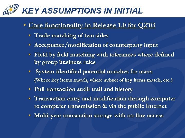 KEY ASSUMPTIONS IN INITIAL BUSINESS CASE • Core functionality in Release 1. 0 for