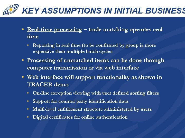 KEY ASSUMPTIONS IN INITIAL BUSINESS CASE • Real-time processing – trade matching operates real