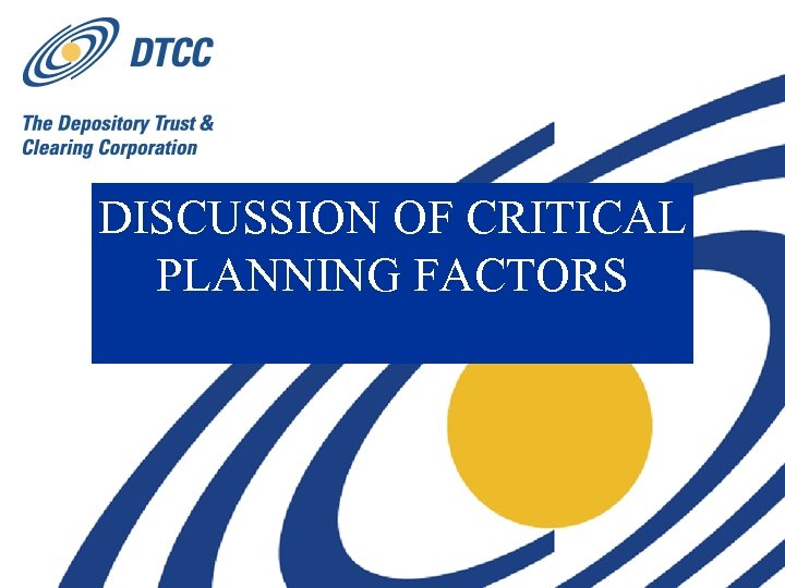 DISCUSSION OF CRITICAL PLANNING FACTORS