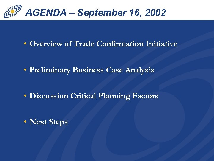 AGENDA – September 16, 2002 • Overview of Trade Confirmation Initiative • Preliminary Business