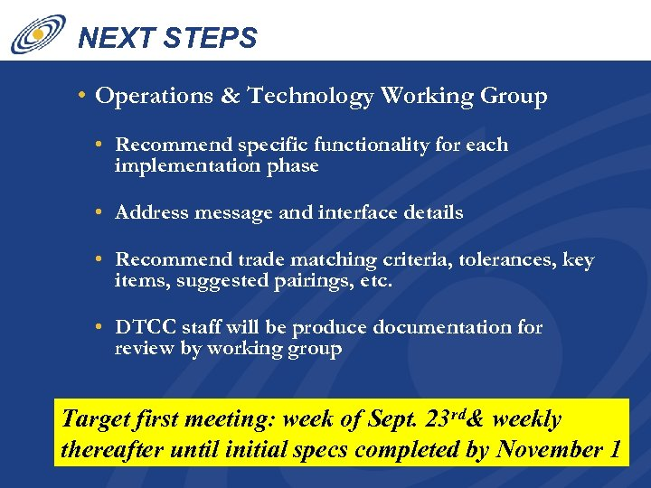 NEXT STEPS • Operations & Technology Working Group • Recommend specific functionality for each