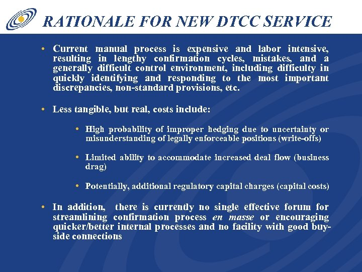 RATIONALE FOR NEW DTCC SERVICE • Current manual process is expensive and labor intensive,