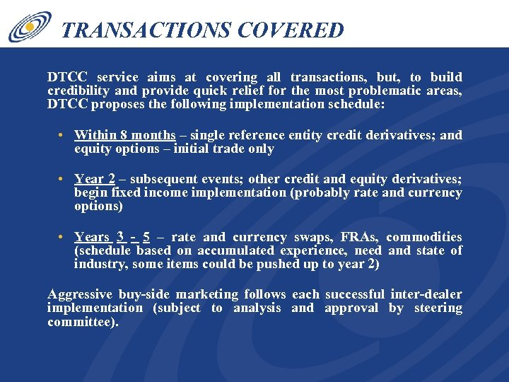 TRANSACTIONS COVERED DTCC service aims at covering all transactions, but, to build credibility and