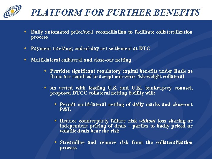 PLATFORM FOR FURTHER BENEFITS • Daily automated price/deal reconciliation to facilitate collateralization process •