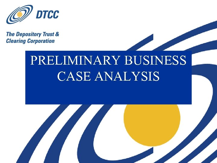 PRELIMINARY BUSINESS CASE ANALYSIS