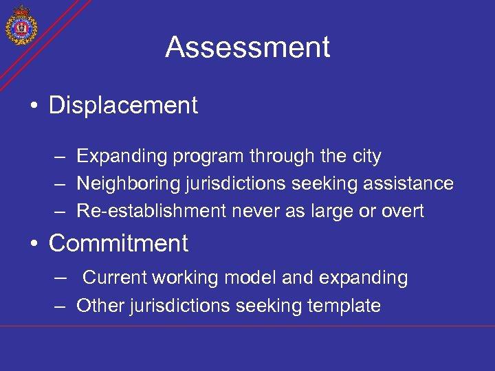 Assessment • Displacement – Expanding program through the city – Neighboring jurisdictions seeking assistance