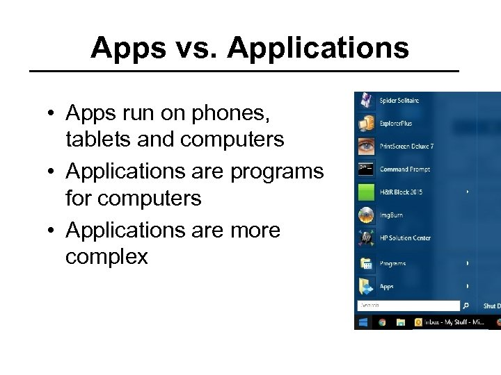 Apps vs. Applications • Apps run on phones, tablets and computers • Applications are