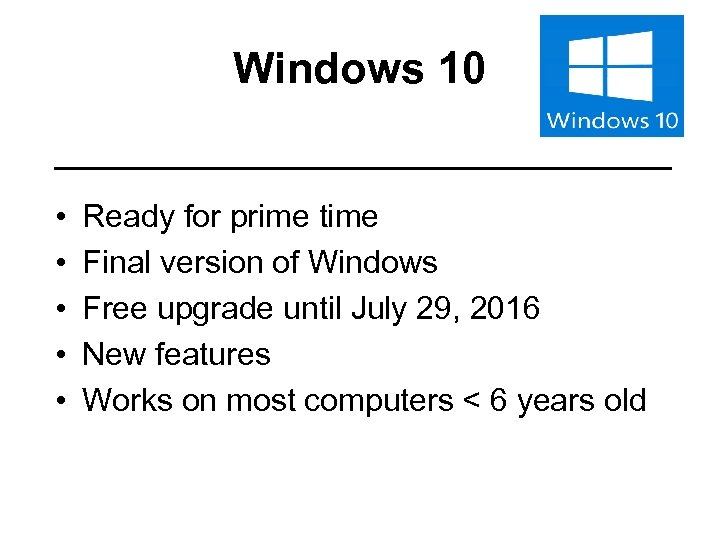 Windows 10 • • • Ready for prime time Final version of Windows Free