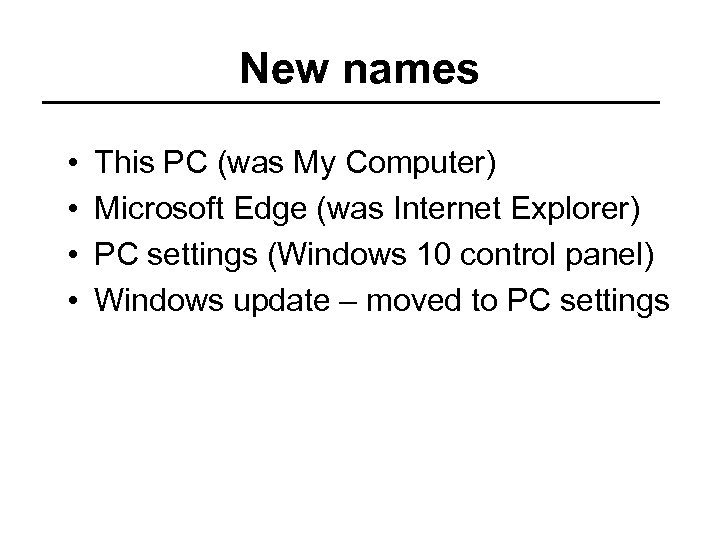 New names • • This PC (was My Computer) Microsoft Edge (was Internet Explorer)