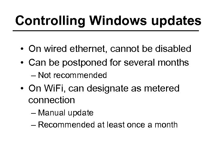 Controlling Windows updates • On wired ethernet, cannot be disabled • Can be postponed