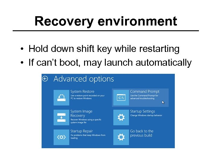 Recovery environment • Hold down shift key while restarting • If can't boot, may