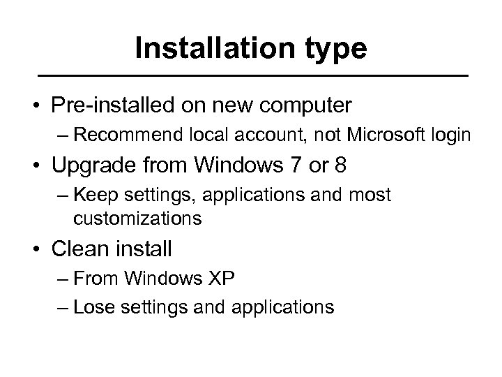 Installation type • Pre-installed on new computer – Recommend local account, not Microsoft login