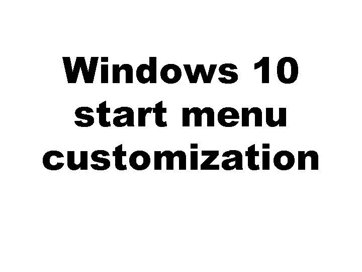 Windows 10 start menu customization