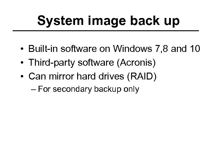 System image back up • Built-in software on Windows 7, 8 and 10 •