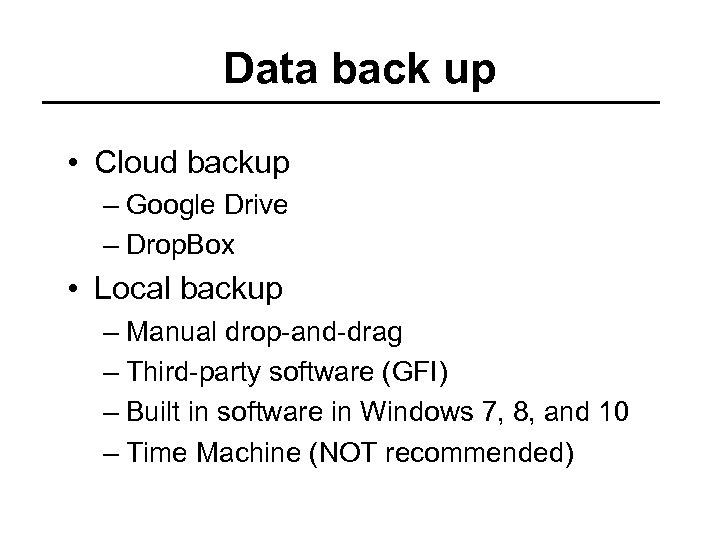 Data back up • Cloud backup – Google Drive – Drop. Box • Local