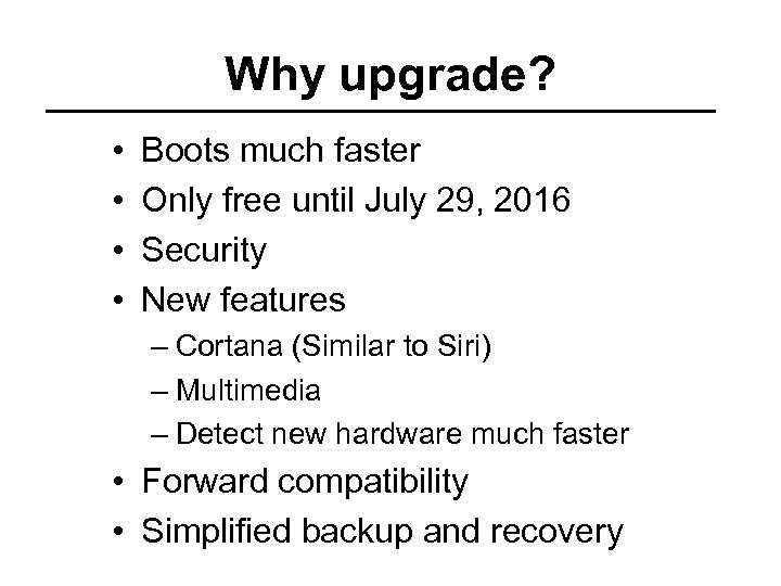 Why upgrade? • • Boots much faster Only free until July 29, 2016 Security