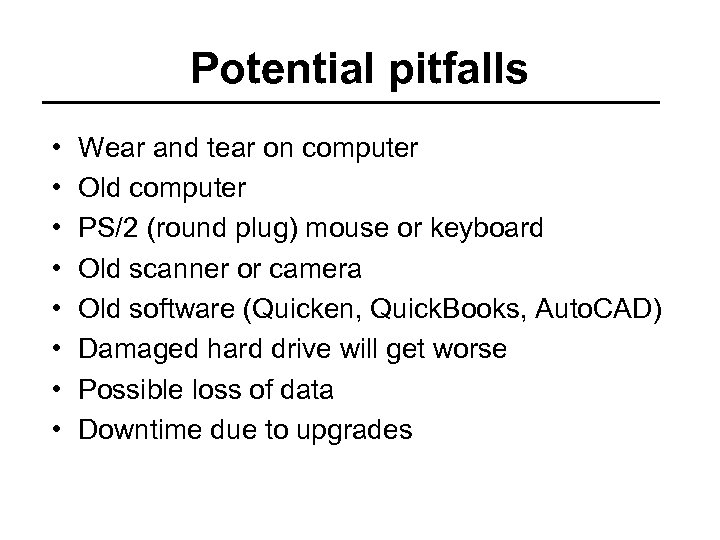 Potential pitfalls • • Wear and tear on computer Old computer PS/2 (round plug)