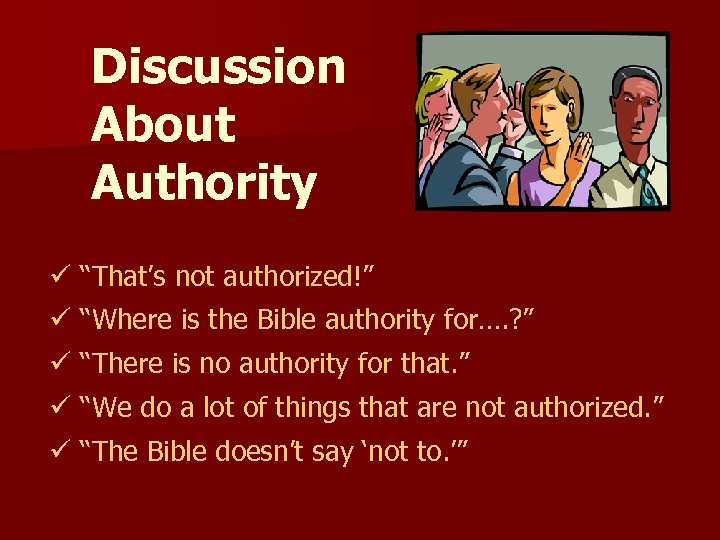 """Discussion About Authority ü """"That's not authorized!"""" ü """"Where is the Bible authority for…."""