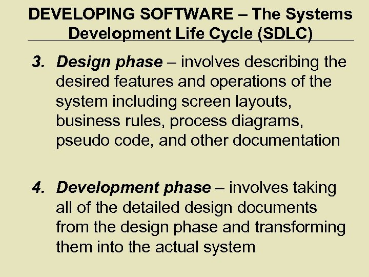 DEVELOPING SOFTWARE – The Systems Development Life Cycle (SDLC) 3. Design phase – involves