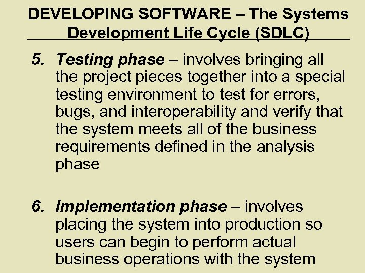 DEVELOPING SOFTWARE – The Systems Development Life Cycle (SDLC) 5. Testing phase – involves